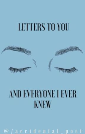 Letters To You and Everyone I Ever Knew by UhAshLee