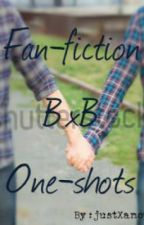 Fan Fiction One Shots BxB by JustXanotherXone