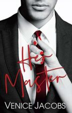 [Completed] Her Master (Soon-to-be Published Under LIB Bare) by VeniceJacobs1