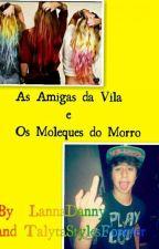 As Amigas Da Vila E Os Moleques Do Morro  by LannaDanny