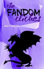 The Fandom Cliches by AllyTimeLow