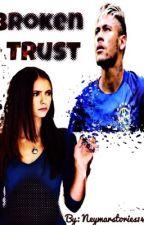 Broken Trust by neymarstories143