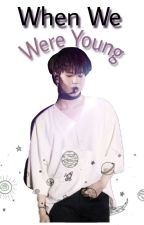 When We Were Young// Yugyeom •COMPLETED• by aesthetic-hoshi