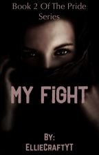 My Fight-Book 2 Of The Pride Series by elliecavanagh