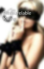 Pleasurelable Killing by _Sexbabe_