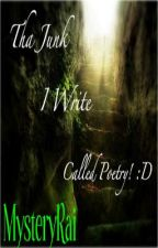 Tha Junk I Write Called Poetry! :D by Mystic_Frost