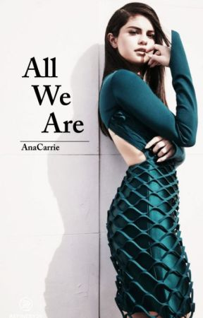 All We Are |S.G & J.B| by AnaCarrie