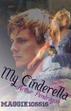 My Cinderella (Arthur Pendragon love story.) by Maggie106616