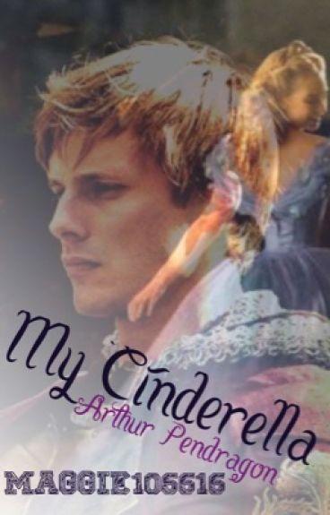 My Cinderella (Arthur Pendragon love story.)