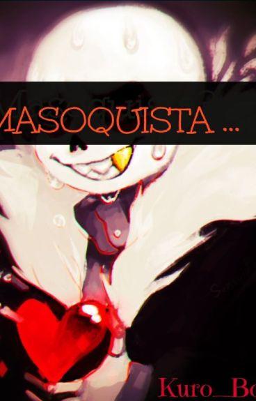 MASOQUISTA...