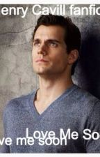 Love Me Soon. [HENRY CAVILL FANFICTION] by MeninaAmarilla