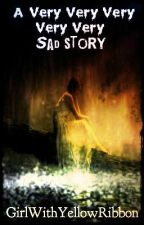 A Very Very Very Very Very ....... Sad Story by JuliaScribe