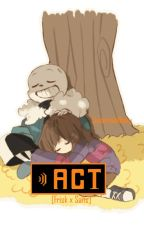 Act - (Frisk X Sans) by SugoiNinja