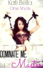 Dominate Me, Master (One-Shots) by AdriaMenthe