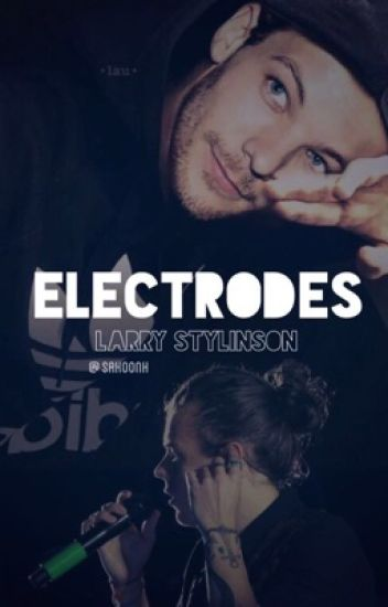 Electrodes ( Larry Stylinson )
