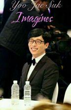 Yoo Jae Suk Imagines (Xreader) by YuJaeSeok