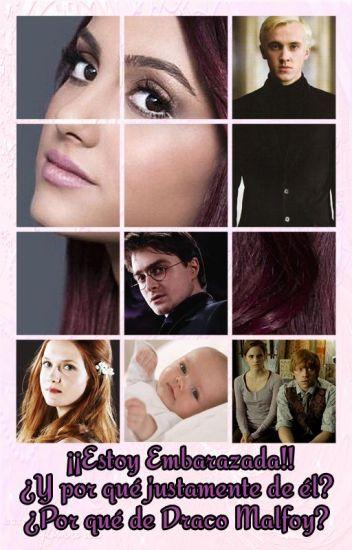¡¡Estoy Embarazada!! ¿Y por qué precisamente de él? ¿Por qué de Draco Malfoy?