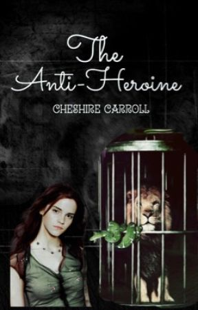 The Anti-Heroine || A Harry Potter Fanfiction by Cheshire_Carroll