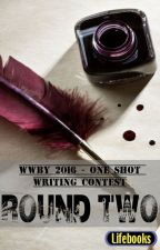 WWBY 2016 - ONE SHOT WRITING CONTEST: ROUND TWO by _wattyWBY2014_