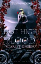 Scarlet Desires: Last High Blood by EternallyUs