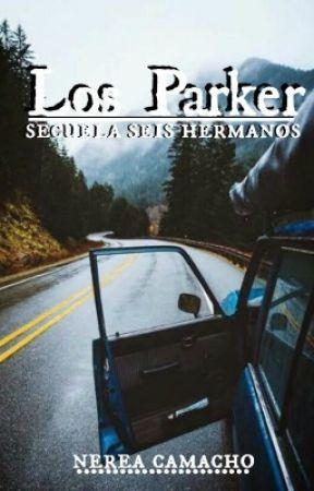Los Parker [Secuela SEIS HERMANOS] by NereaCamacho