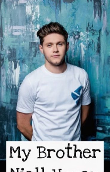 My Brother Niall Horan |N.H.| |ZAKOŃCZONE|