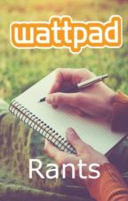 Wattpad Rants by Book_Nerd_Girl101