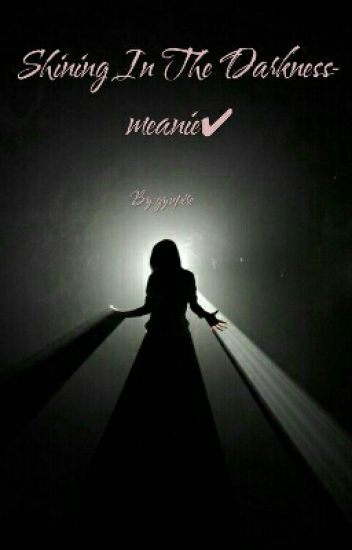 Shining In The Darkness- meanie✔