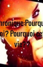 Chronique:Pourquoi Moi? Pourquoi cette vie? by Na_oliaGhetto