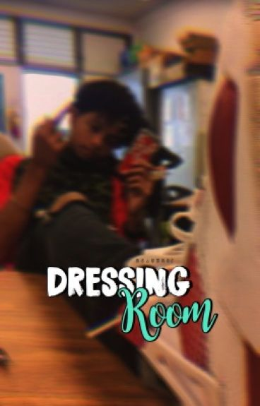 Dressing Room• A Malak Watson Fanfiction