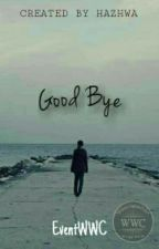 Good Bye (Short Story) by hazhwa