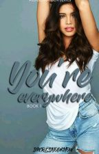 You're Everywhere  ✔ by Imcrazyyouknow