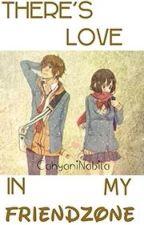 There's Love In My Friendzone by CahyaniNabila