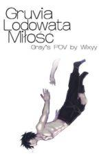Gruvia - Lodowata Miłość  Gray's POV by Wixyyy
