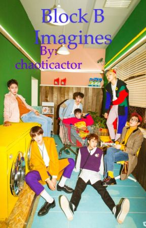 BLOCK B IMAGINES by chaoticactor