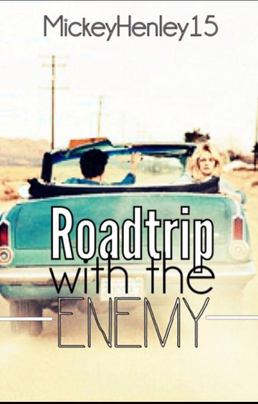 Road Trip With the Enemy by MickeyHenley15