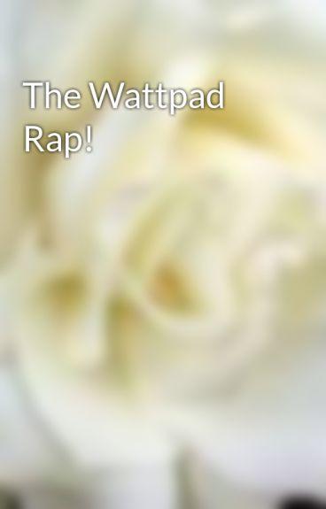 The Wattpad Rap! by rainbowskittles1992