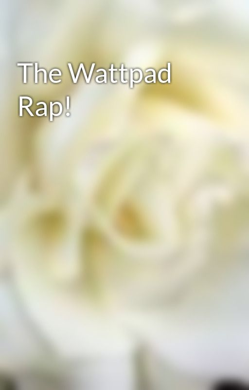 The Wattpad Rap! by rainbowskittles1992