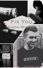Fix You ~ Simon Minter fanfiction by minternights