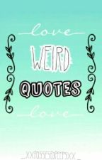 ♡Weird Quotes♡ by _XxPossessedPeepsxX_