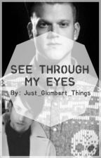 See Through My Eyes by just_glambert_things