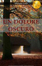 UN DOLORE OSCURO #Wattys2016 by GiuseppeCalzi