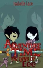 Adventure Time fanfic: THE LAND OF EEE by IsabelleLace