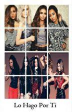Lo Hago Por Ti || Fifth Harmony, Little Mix Y Tu || by Rias-Harmonizer