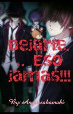 Dejarte... Eso Jamas!!! (PAUSADA) by Kurohina4ever
