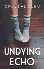 Undying Echo {1} by CrystalBleu