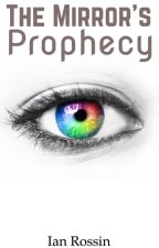 The Mirror's Prophecy by thewriterwhofanboyed