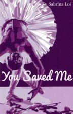 YOU SAVED ME by SabrinaLoi