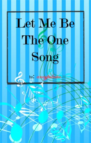 A Let me be the one song