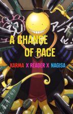 A Change of Pace [Karma X Reader X Nagisa] by Fallen_Fire_Neko